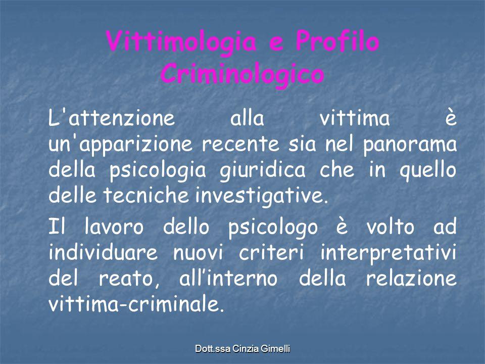 Dott.ssa Cinzia Gimelli Vittimologia e Profilo Criminologico L'attenzione alla vittima è un'apparizione recente sia nel panorama della psicologia giur