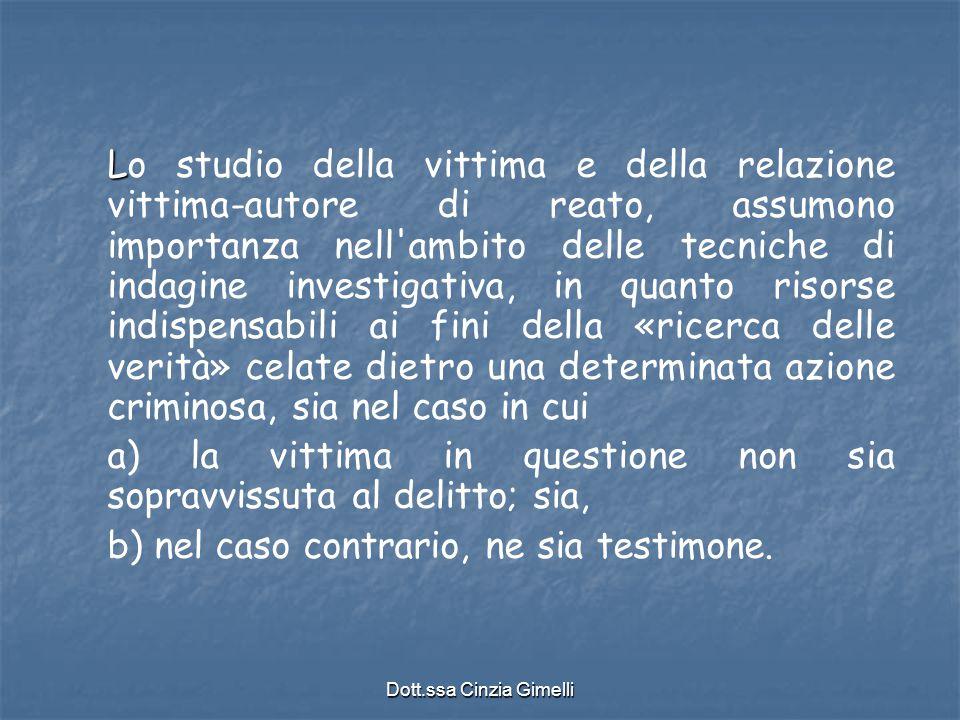 Dott.ssa Cinzia Gimelli L Lo studio della vittima e della relazione vittima-autore di reato, assumono importanza nell'ambito delle tecniche di indagin