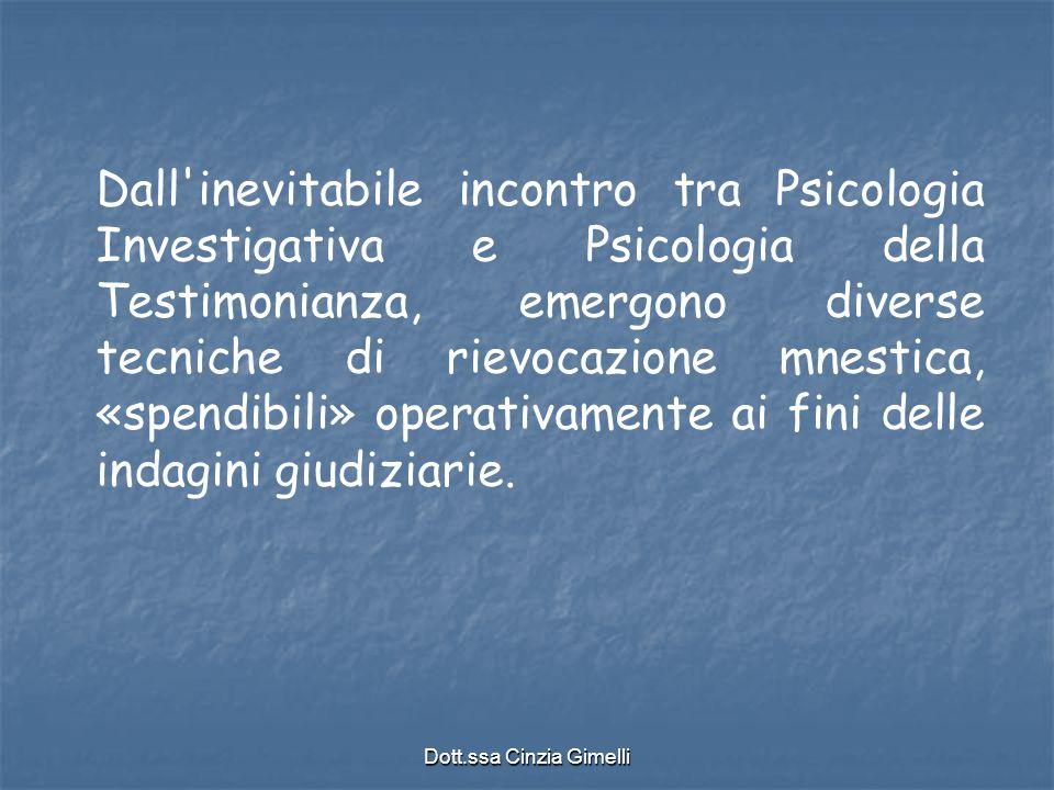 Dott.ssa Cinzia Gimelli Dall'inevitabile incontro tra Psicologia Investigativa e Psicologia della Testimonianza, emergono diverse tecniche di rievocaz