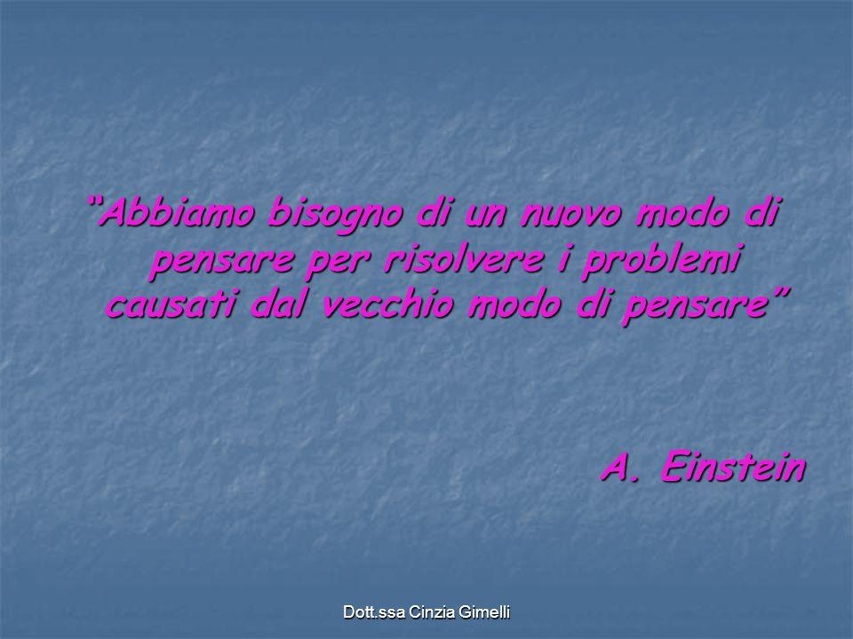 """Dott.ssa Cinzia Gimelli """"Abbiamo bisogno di un nuovo modo di pensare per risolvere i problemi causati dal vecchio modo di pensare"""" A. Einstein"""