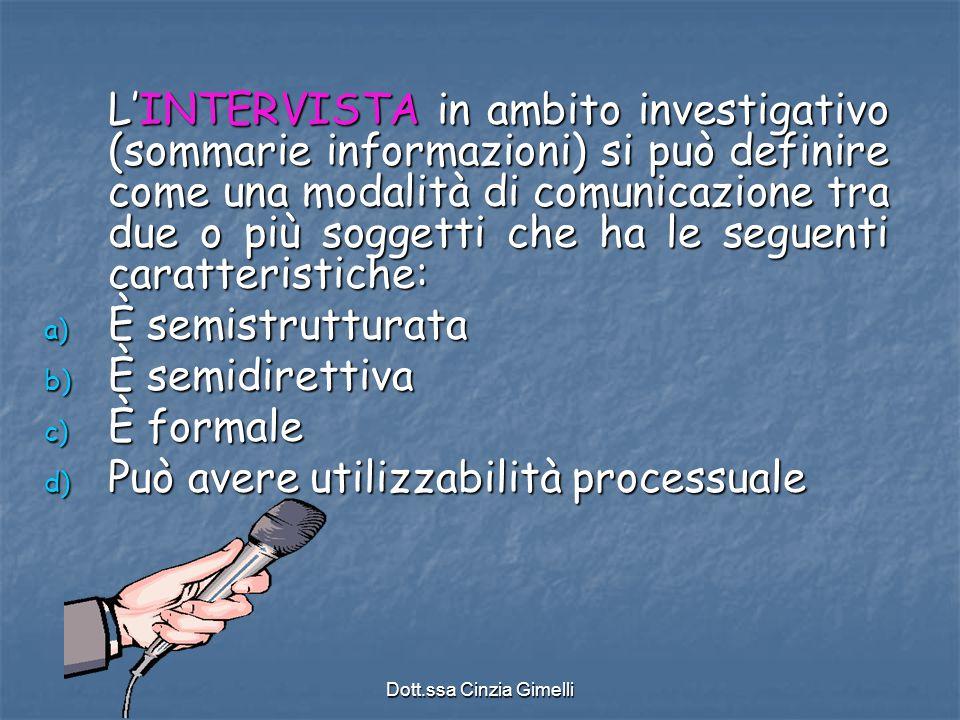 Dott.ssa Cinzia Gimelli L'INTERVISTA in ambito investigativo (sommarie informazioni) si può definire come una modalità di comunicazione tra due o più