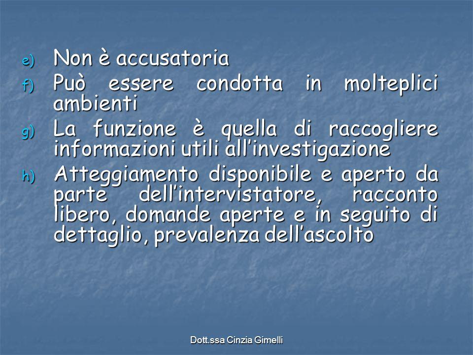 Dott.ssa Cinzia Gimelli e) Non è accusatoria f) Può essere condotta in molteplici ambienti g) La funzione è quella di raccogliere informazioni utili a