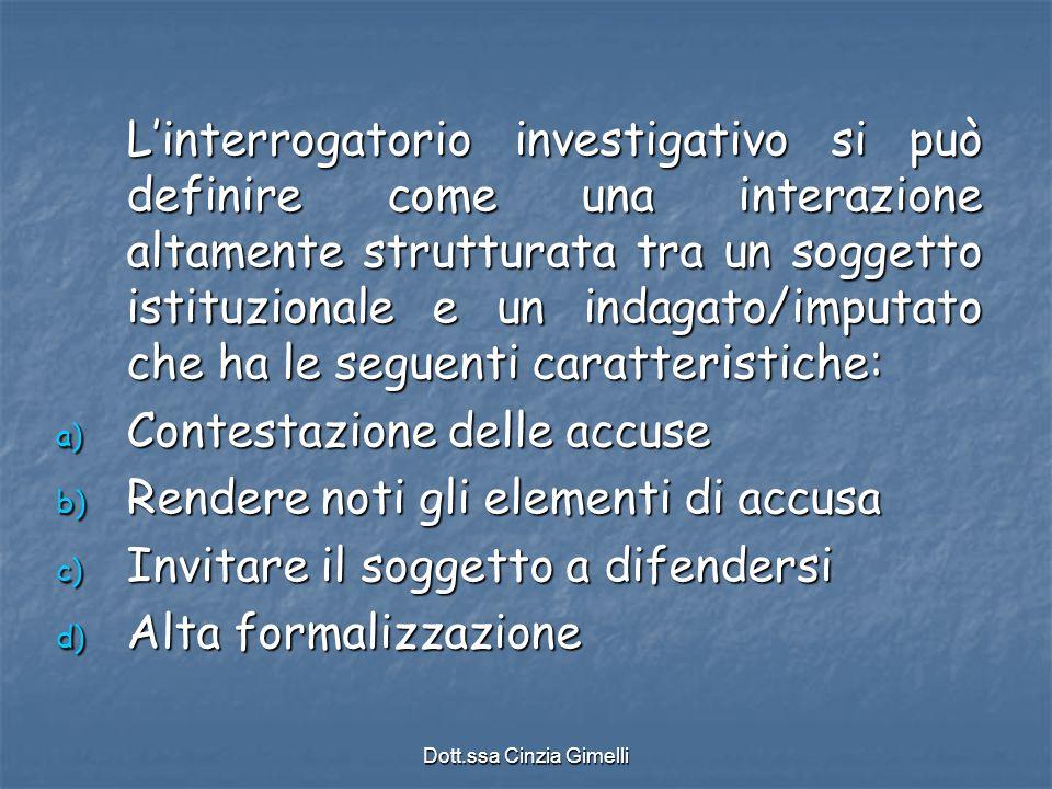 Dott.ssa Cinzia Gimelli L'interrogatorio investigativo si può definire come una interazione altamente strutturata tra un soggetto istituzionale e un i