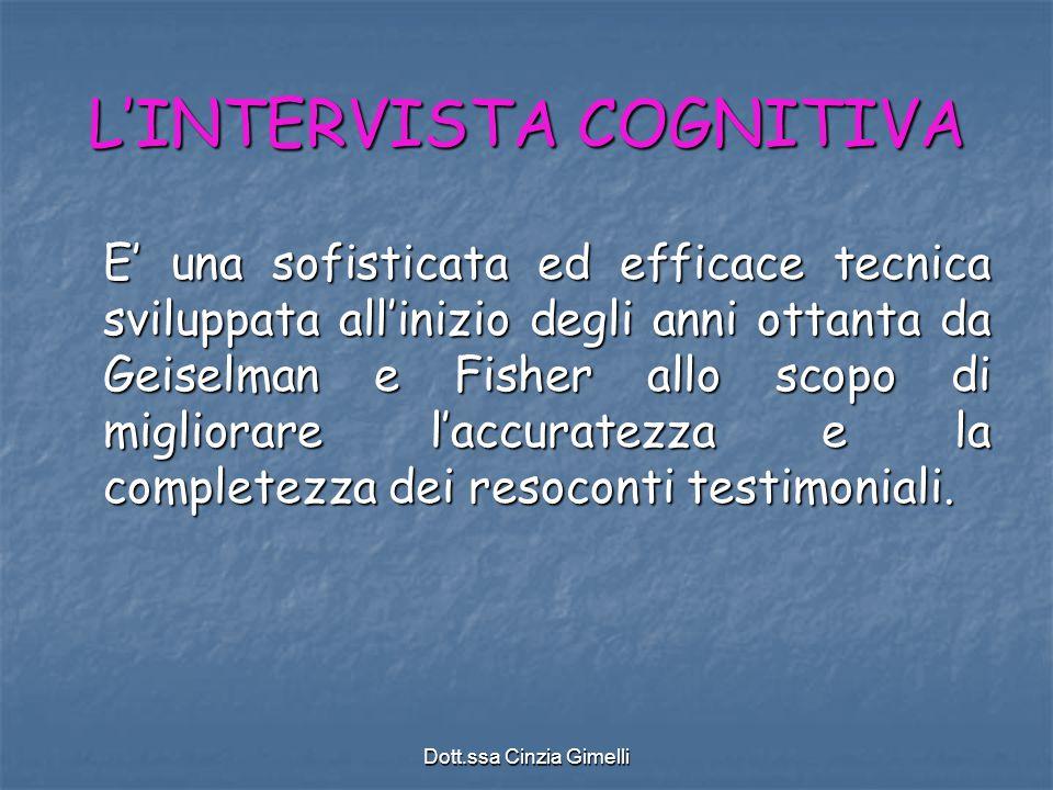 Dott.ssa Cinzia Gimelli L'INTERVISTA COGNITIVA E' una sofisticata ed efficace tecnica sviluppata all'inizio degli anni ottanta da Geiselman e Fisher a