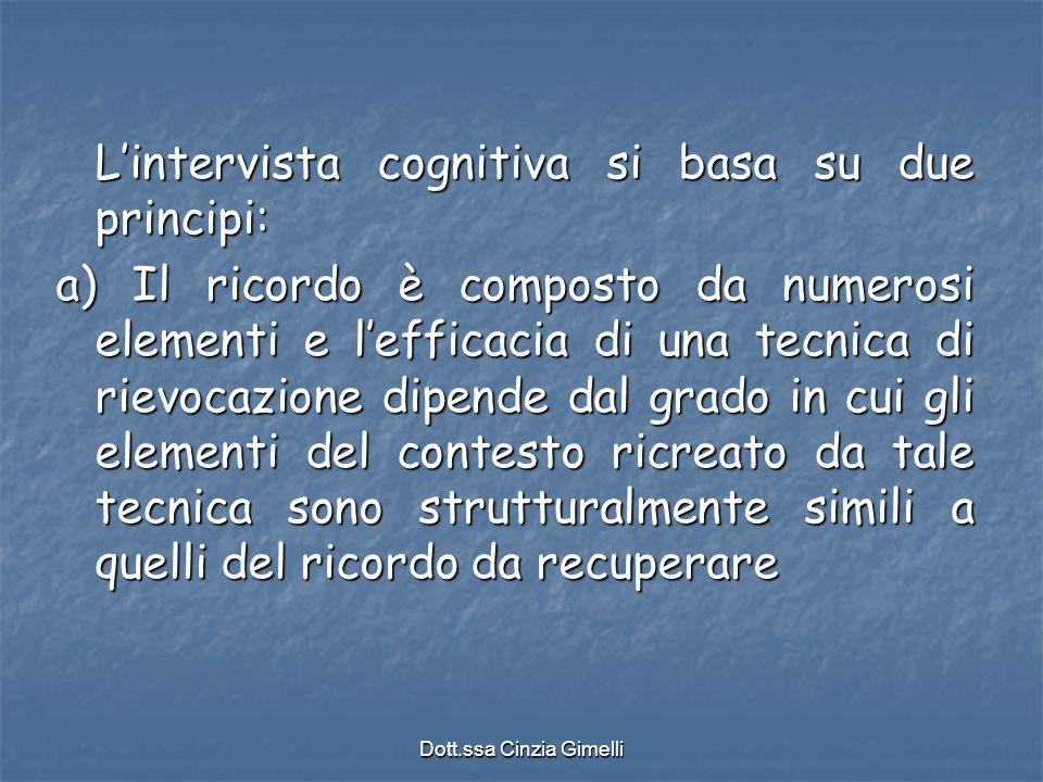 Dott.ssa Cinzia Gimelli L'intervista cognitiva si basa su due principi: a) Il ricordo è composto da numerosi elementi e l'efficacia di una tecnica di