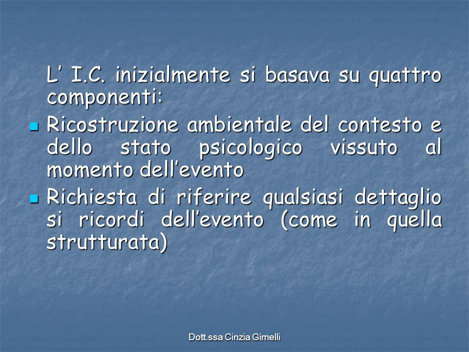 Dott.ssa Cinzia Gimelli L' I.C. inizialmente si basava su quattro componenti: Ricostruzione ambientale del contesto e dello stato psicologico vissuto