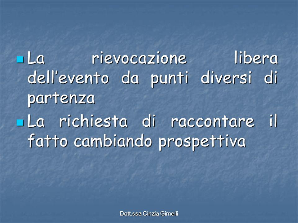 Dott.ssa Cinzia Gimelli La rievocazione libera dell'evento da punti diversi di partenza La rievocazione libera dell'evento da punti diversi di partenz