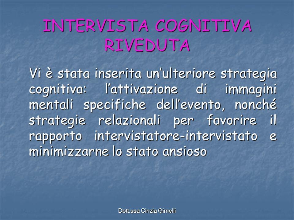 Dott.ssa Cinzia Gimelli INTERVISTA COGNITIVA RIVEDUTA Vi è stata inserita un'ulteriore strategia cognitiva: l'attivazione di immagini mentali specific