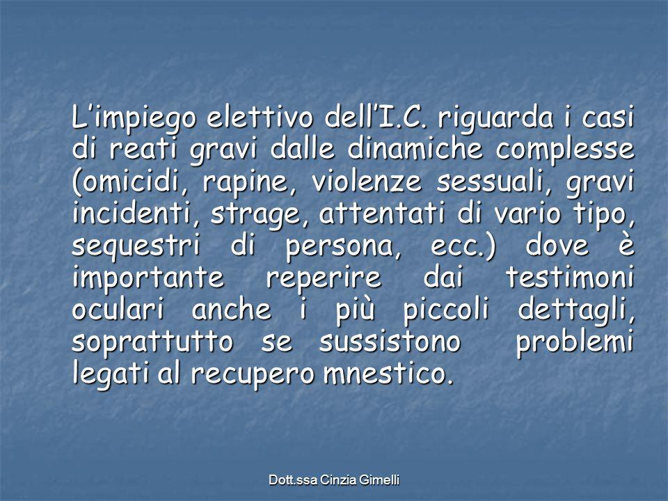 Dott.ssa Cinzia Gimelli L'impiego elettivo dell'I.C. riguarda i casi di reati gravi dalle dinamiche complesse (omicidi, rapine, violenze sessuali, gra
