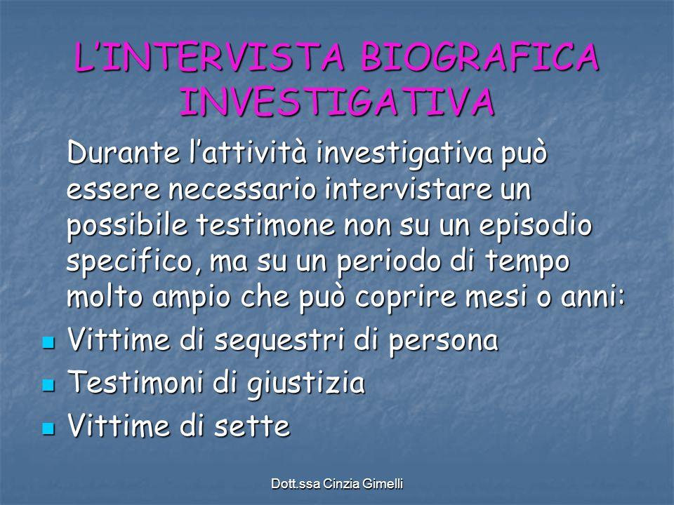 Dott.ssa Cinzia Gimelli L'INTERVISTA BIOGRAFICA INVESTIGATIVA Durante l'attività investigativa può essere necessario intervistare un possibile testimo