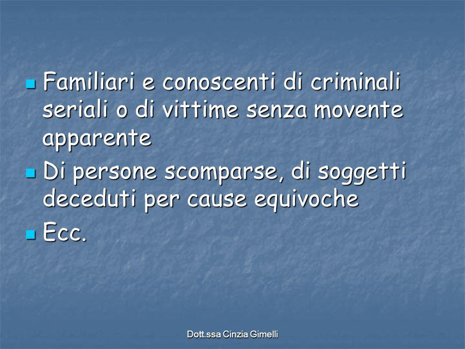 Dott.ssa Cinzia Gimelli Familiari e conoscenti di criminali seriali o di vittime senza movente apparente Familiari e conoscenti di criminali seriali o