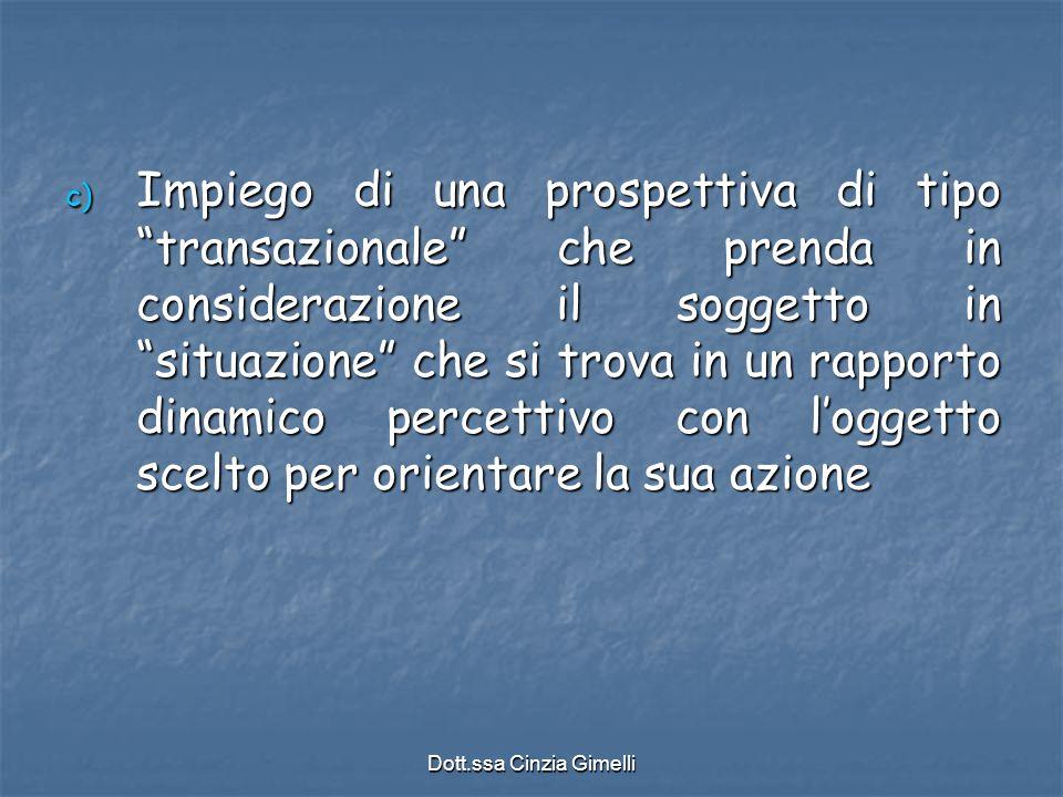 """Dott.ssa Cinzia Gimelli c) Impiego di una prospettiva di tipo """"transazionale"""" che prenda in considerazione il soggetto in """"situazione"""" che si trova in"""