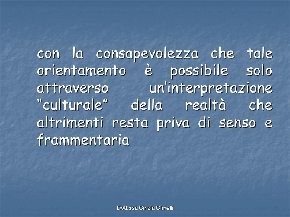"""Dott.ssa Cinzia Gimelli con la consapevolezza che tale orientamento è possibile solo attraverso un'interpretazione """"culturale"""" della realtà che altrim"""