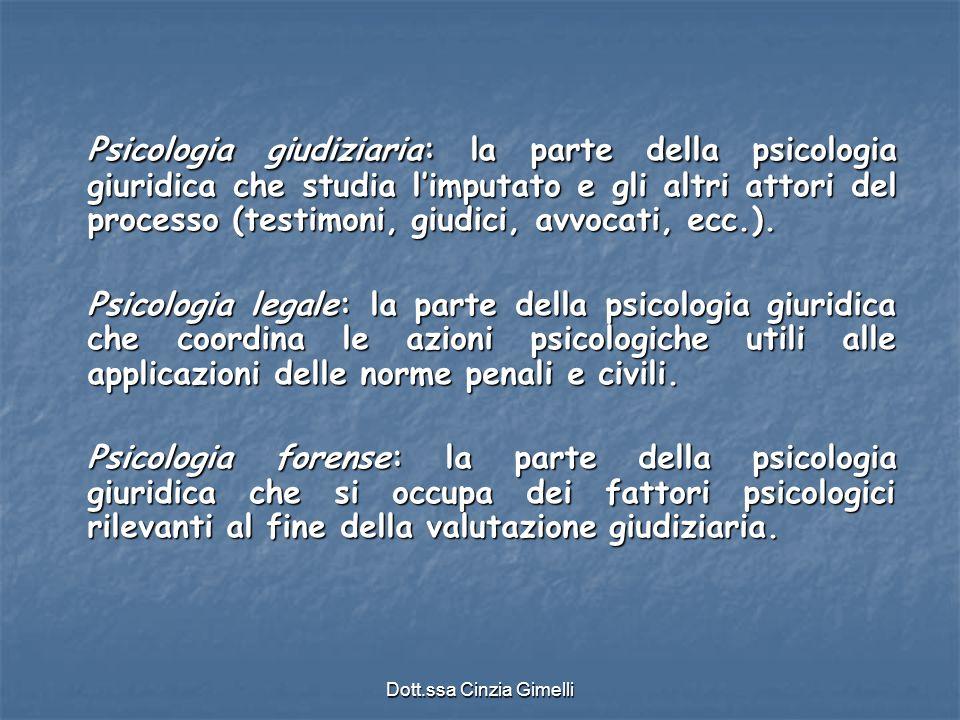 Dott.ssa Cinzia Gimelli Psicologia giudiziaria: la parte della psicologia giuridica che studia l'imputato e gli altri attori del processo (testimoni,