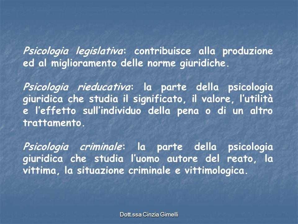 Dott.ssa Cinzia Gimelli Psicologia legislativa: contribuisce alla produzione ed al miglioramento delle norme giuridiche. Psicologia rieducativa: la pa