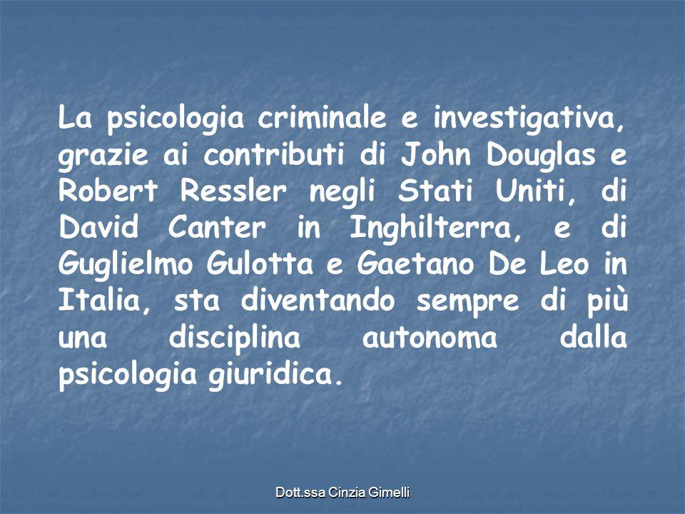 Dott.ssa Cinzia Gimelli La psicologia criminale e investigativa, grazie ai contributi di John Douglas e Robert Ressler negli Stati Uniti, di David Can