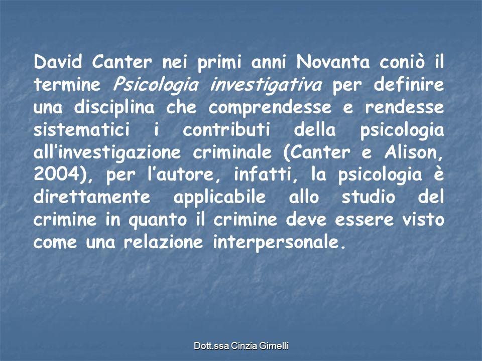Dott.ssa Cinzia Gimelli David Canter nei primi anni Novanta coniò il termine Psicologia investigativa per definire una disciplina che comprendesse e r