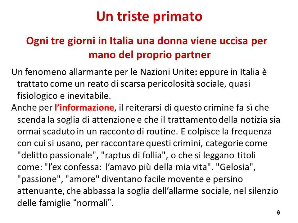 66 Un triste primato Ogni tre giorni in Italia una donna viene uccisa per mano del proprio partner Un fenomeno allarmante per le Nazioni Unite: eppure