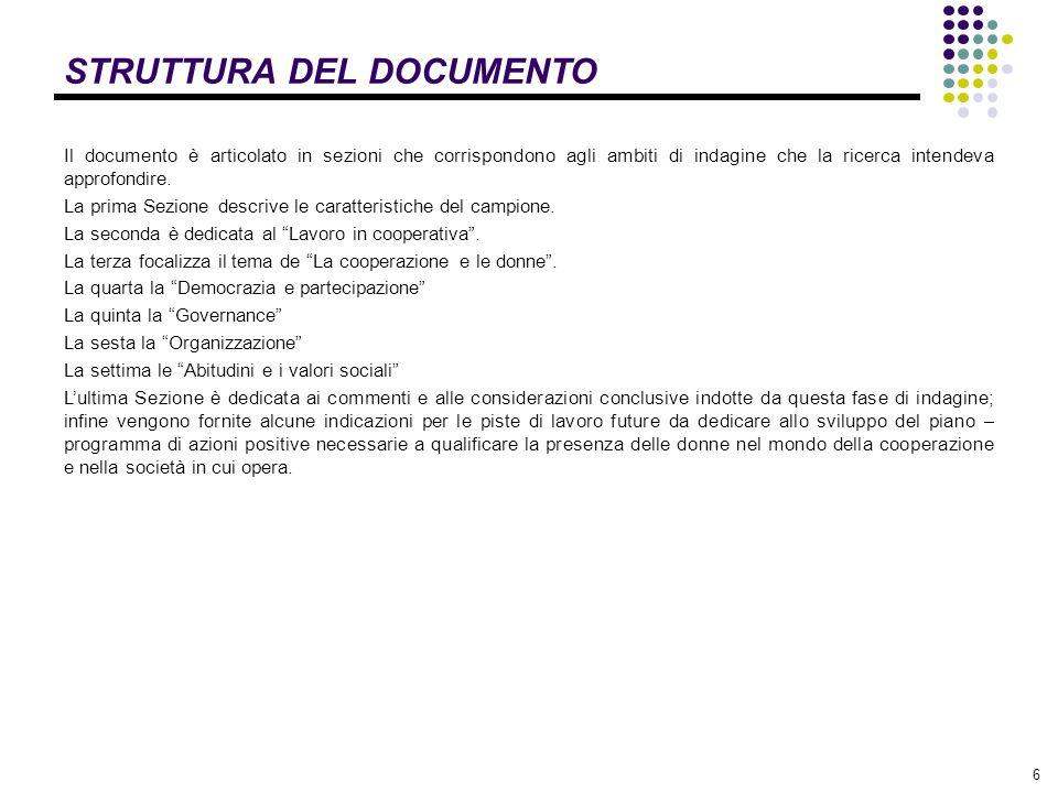 6 STRUTTURA DEL DOCUMENTO Il documento è articolato in sezioni che corrispondono agli ambiti di indagine che la ricerca intendeva approfondire. La pri