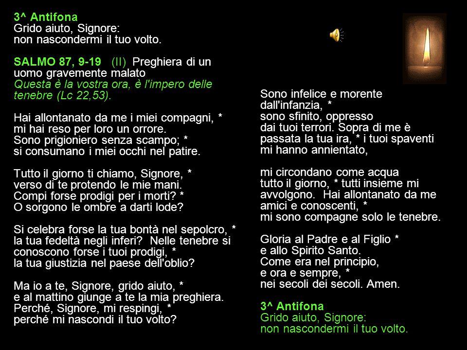 2^ Antifona Giunga fino a te la mia preghiera, Signore, Dio della mia salvezza.