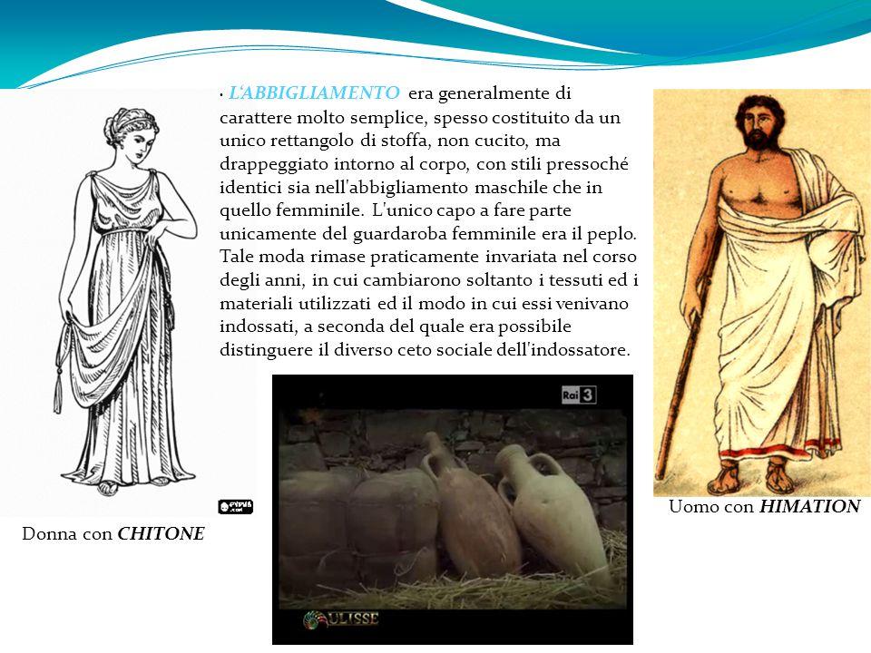 Donna con CHITONE Uomo con HIMATION L'ABBIGLIAMENTO era generalmente di carattere molto semplice, spesso costituito da un unico rettangolo di stoffa,