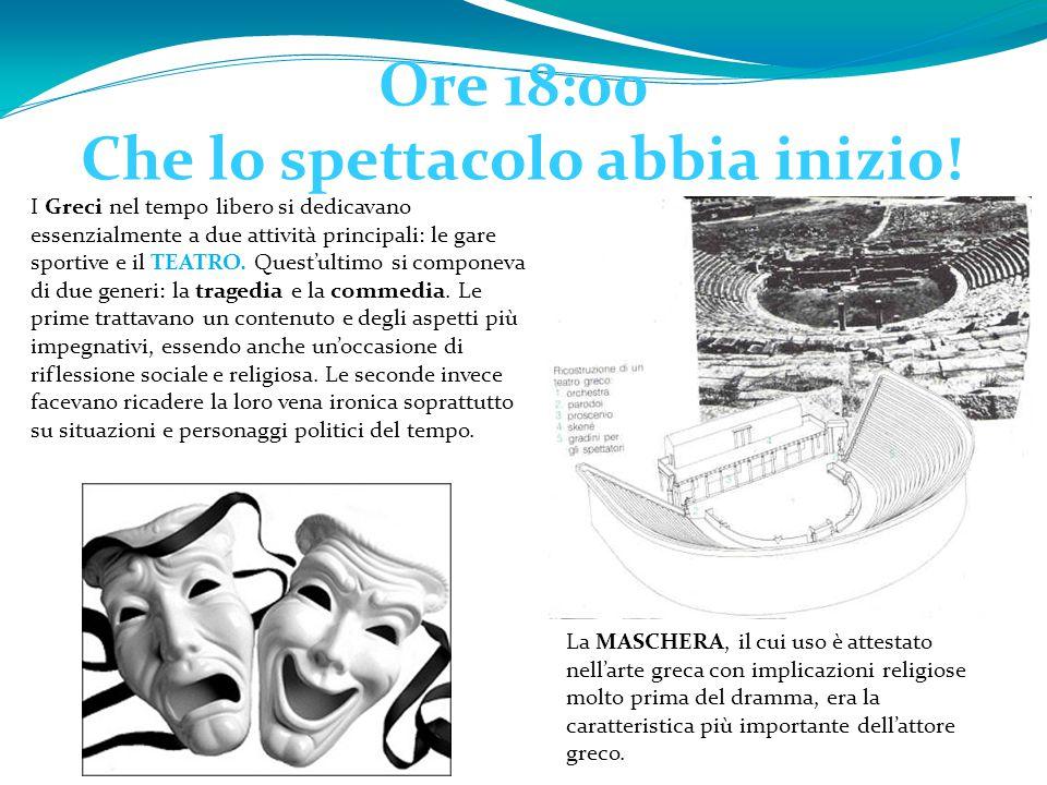 Ore 18:00 Che lo spettacolo abbia inizio! I Greci nel tempo libero si dedicavano essenzialmente a due attività principali: le gare sportive e il TEATR