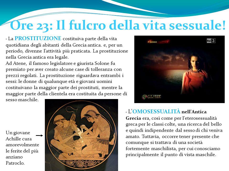 Ore 23: Il fulcro della vita sessuale! La PROSTITUZIONE costituiva parte della vita quotidiana degli abitanti della Grecia antica. e, per un periodo,