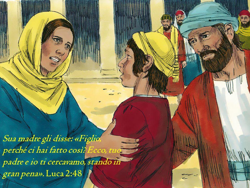 Sua madre gli disse: «Figlio, perché ci hai fatto così? Ecco, tuo padre e io ti cercavamo, stando in gran pena». Luca 2:48