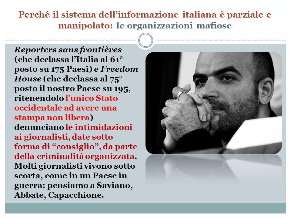 Reporters sans frontières (che declassa l'Italia al 61° posto su 175 Paesi) e Freedom House (che declassa al 75° posto il nostro Paese su 195, ritenendolo l'unico Stato occidentale ad avere una stampa non libera) denunciano le intimidazioni ai giornalisti, date sotto forma di consiglio , da parte della criminalità organizzata.