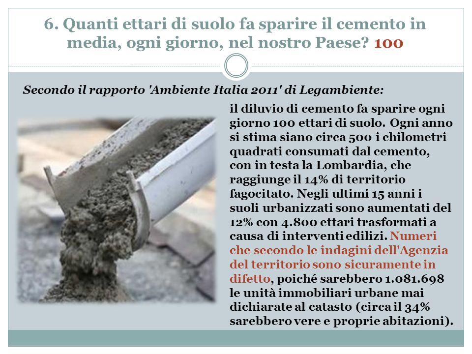 6. Quanti ettari di suolo fa sparire il cemento in media, ogni giorno, nel nostro Paese.