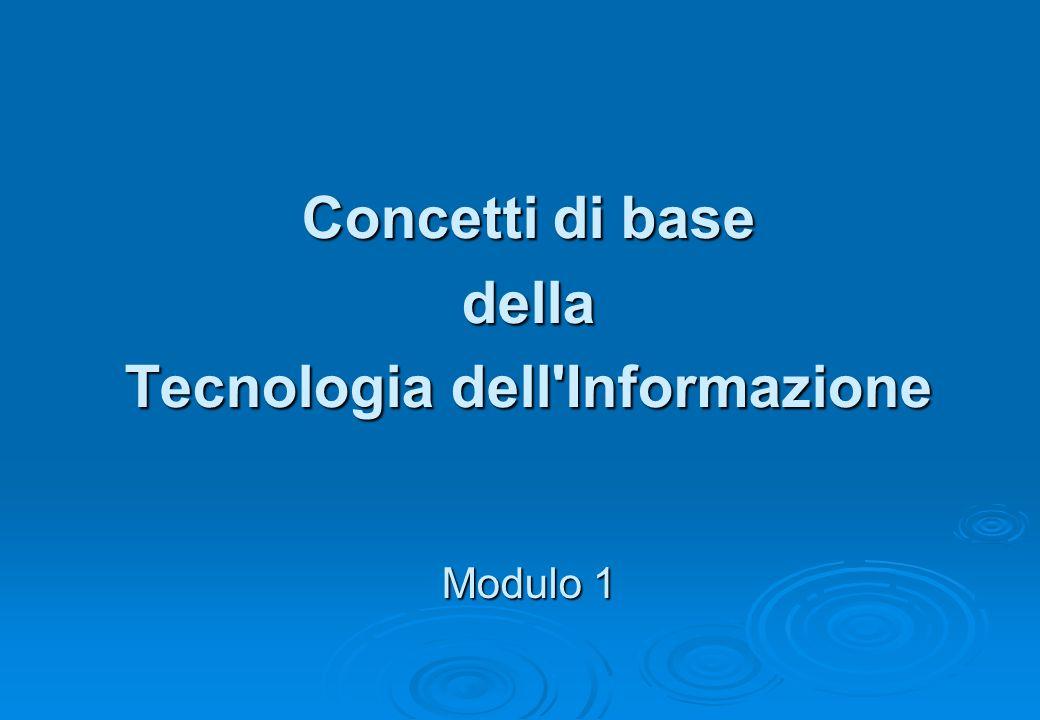 Concetti di base della Tecnologia dell'Informazione Modulo 1