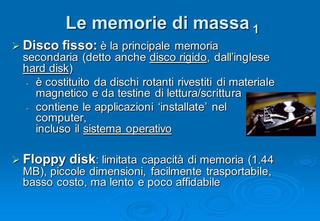 Le memorie di massa 1  Disco fisso: è la principale memoria secondaria (detto anche disco rigido, dall'inglese hard disk) - è costituito da dischi ro