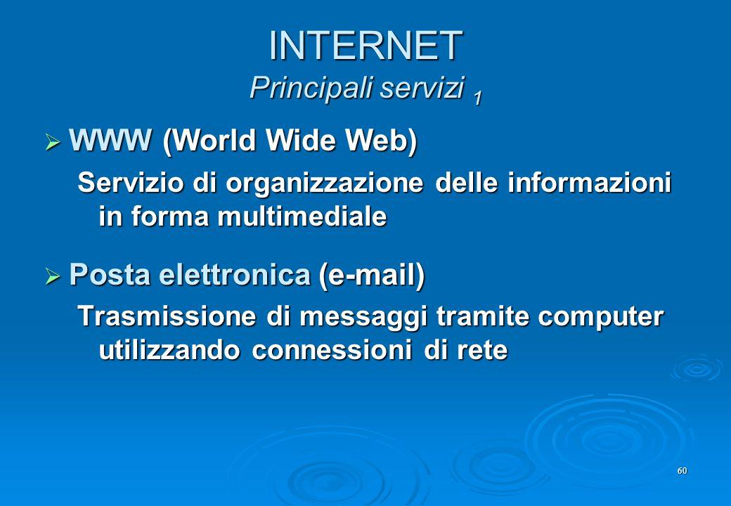 60 INTERNET Principali servizi 1  WWW (World Wide Web) Servizio di organizzazione delle informazioni in forma multimediale  Posta elettronica (e-mai