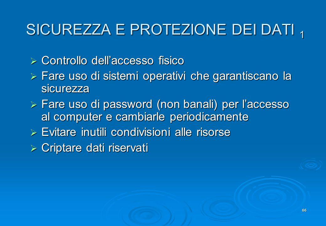 66 SICUREZZA E PROTEZIONE DEI DATI 1  Controllo dell'accesso fisico  Fare uso di sistemi operativi che garantiscano la sicurezza  Fare uso di passw