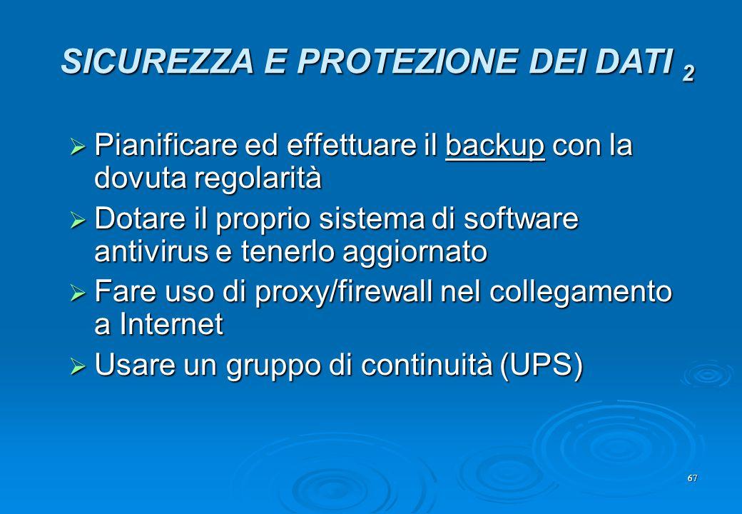 67  Pianificare ed effettuare il backup con la dovuta regolarità  Dotare il proprio sistema di software antivirus e tenerlo aggiornato  Fare uso di