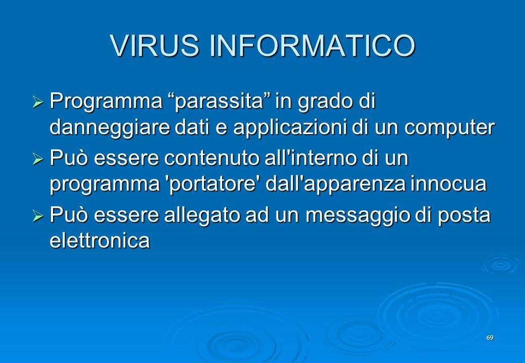 """69 VIRUS INFORMATICO  Programma """"parassita"""" in grado di danneggiare dati e applicazioni di un computer  Può essere contenuto all'interno di un progr"""