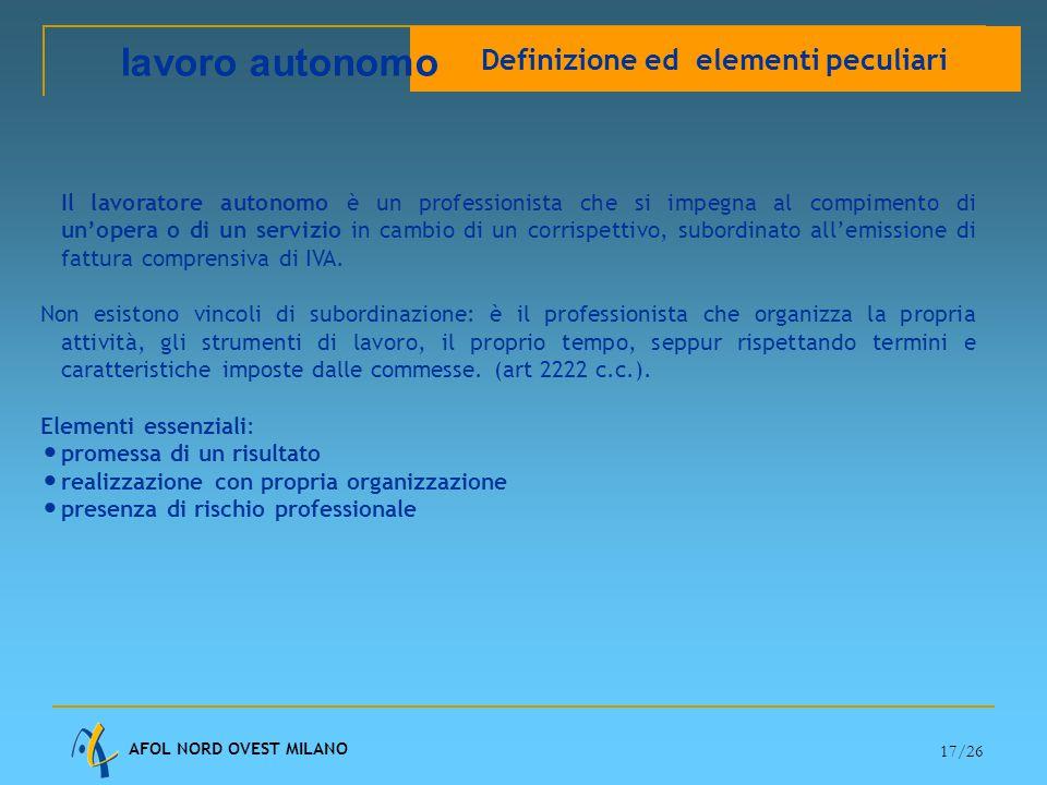 AFOL NORD OVEST MILANO 17/26 Il lavoratore autonomo è un professionista che si impegna al compimento di un'opera o di un servizio in cambio di un corrispettivo, subordinato all'emissione di fattura comprensiva di IVA.