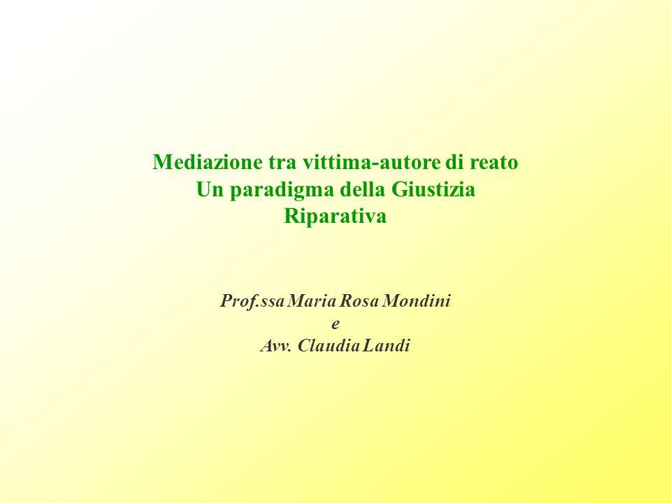 Mediazione tra vittima-autore di reato Un paradigma della Giustizia Riparativa Prof.ssa Maria Rosa Mondini e Avv.