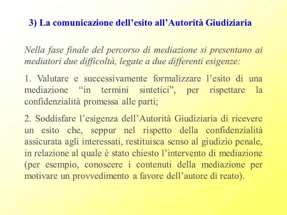 3) La comunicazione dell'esito all'Autorità Giudiziaria Nella fase finale del percorso di mediazione si presentano ai mediatori due difficoltà, legate a due differenti esigenze: 1.