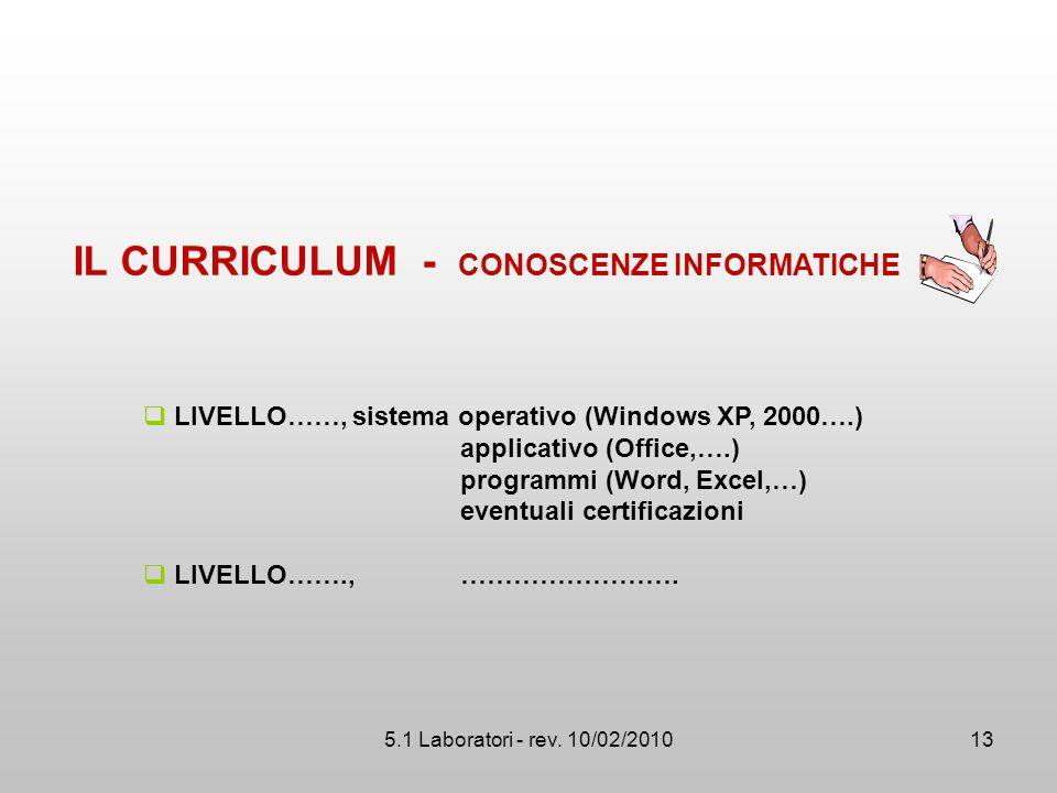 5.1 Laboratori - rev. 10/02/2010  LIVELLO……, sistema operativo (Windows XP, 2000….) applicativo (Office,….) programmi (Word, Excel,…) eventuali certi