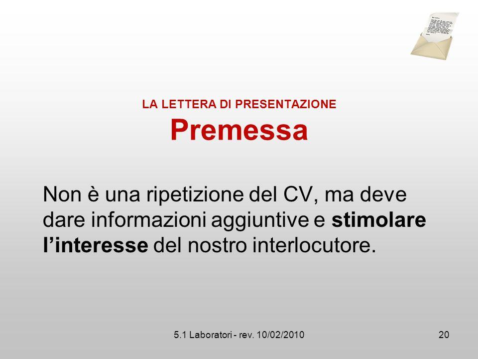 5.1 Laboratori - rev. 10/02/2010 LA LETTERA DI PRESENTAZIONE Premessa Non è una ripetizione del CV, ma deve dare informazioni aggiuntive e stimolare l