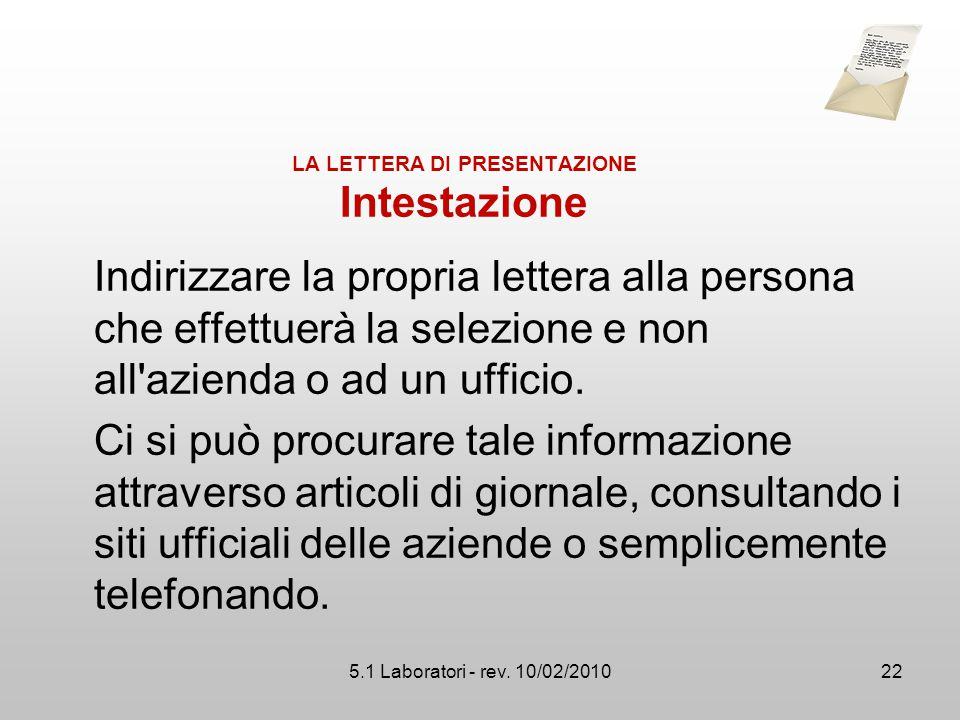 5.1 Laboratori - rev. 10/02/2010 LA LETTERA DI PRESENTAZIONE Intestazione Indirizzare la propria lettera alla persona che effettuerà la selezione e no