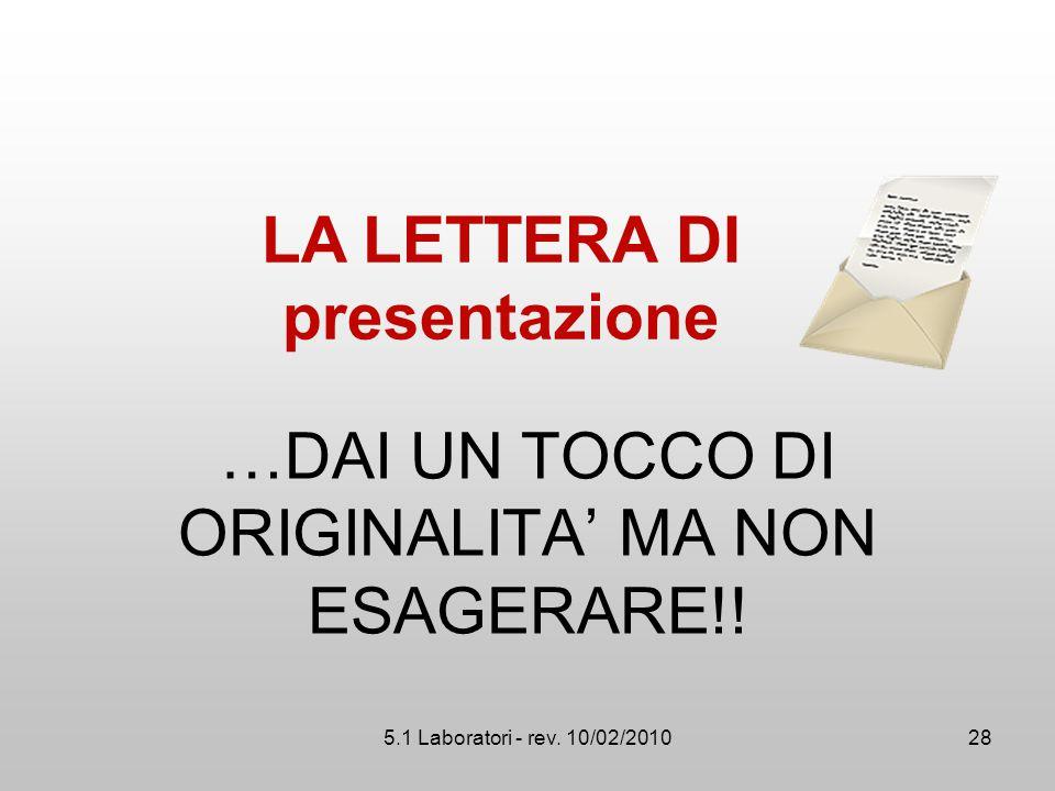 5.1 Laboratori - rev. 10/02/2010 …DAI UN TOCCO DI ORIGINALITA' MA NON ESAGERARE!! LA LETTERA DI presentazione 28