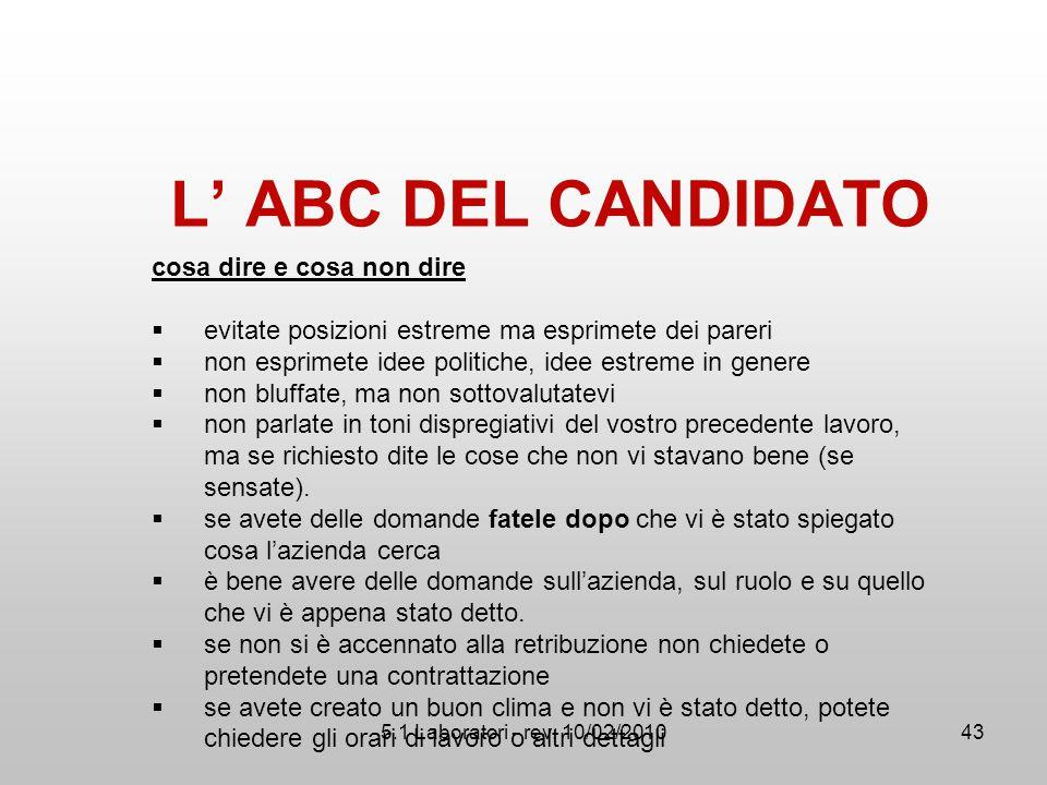 5.1 Laboratori - rev. 10/02/2010 L' ABC DEL CANDIDATO cosa dire e cosa non dire  evitate posizioni estreme ma esprimete dei pareri  non esprimete id