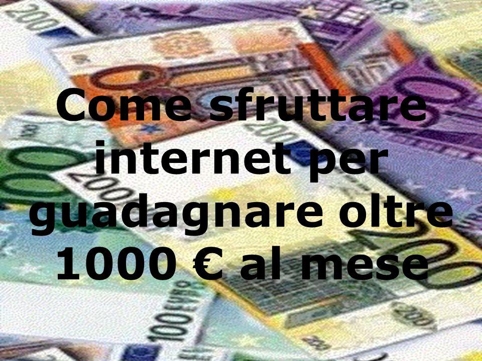Come sfruttare internet per guadagnare oltre 1000 € al mese