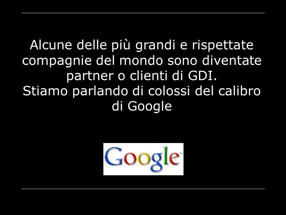 Alcune delle più grandi e rispettate compagnie del mondo sono diventate partner o clienti di GDI. Stiamo parlando di colossi del calibro di Google