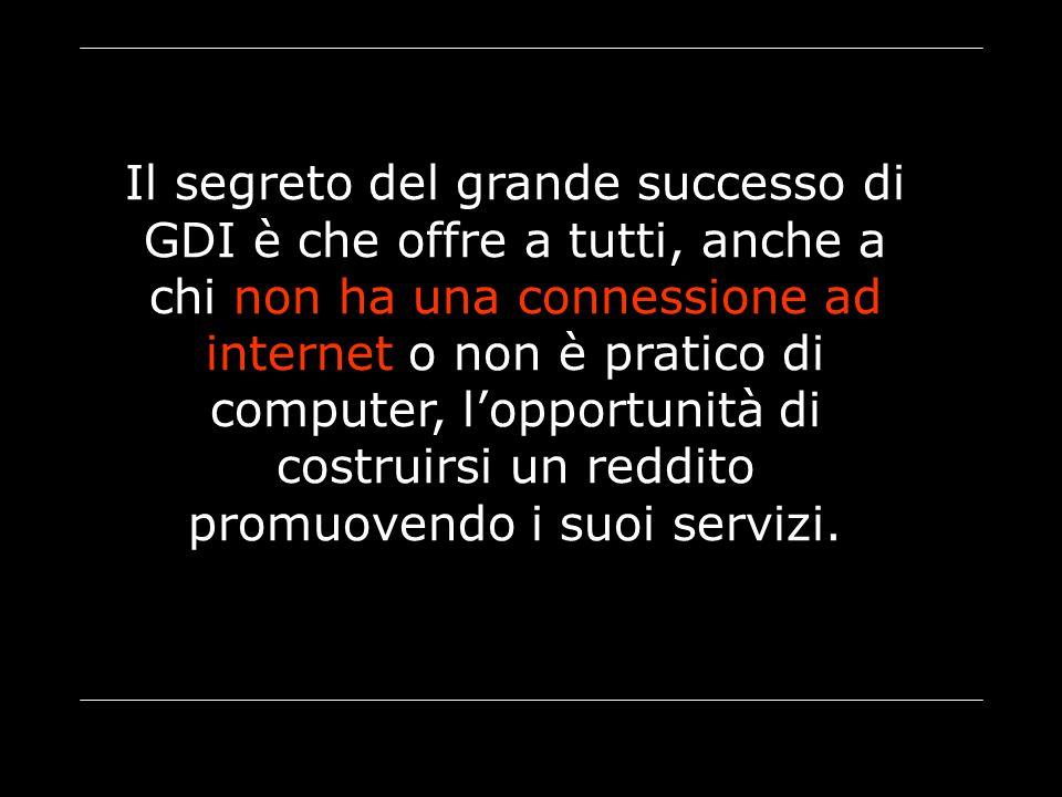 Il segreto del grande successo di GDI è che offre a tutti, anche a chi non ha una connessione ad internet o non è pratico di computer, l'opportunità d