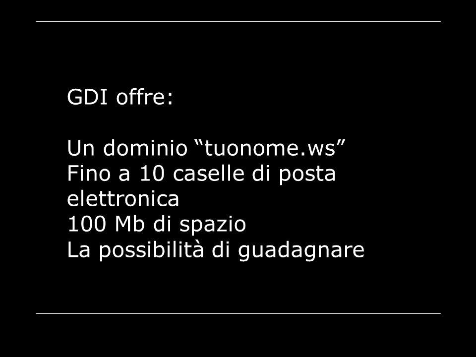 """GDI offre: Un dominio """"tuonome.ws"""" Fino a 10 caselle di posta elettronica 100 Mb di spazio La possibilità di guadagnare"""