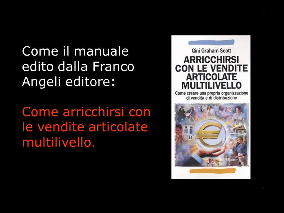 Come il manuale edito dalla Franco Angeli editore: Come arricchirsi con le vendite articolate multilivello.