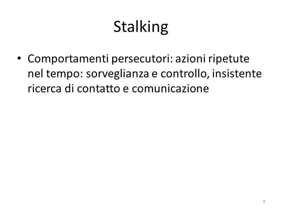 Stalking Comportamenti persecutori: azioni ripetute nel tempo: sorveglianza e controllo, insistente ricerca di contatto e comunicazione 8